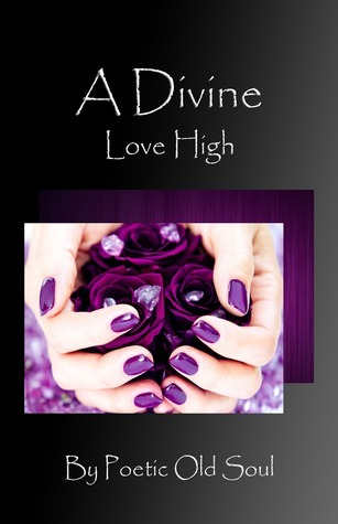 A Divine Love High  by  Poetic Old Soul