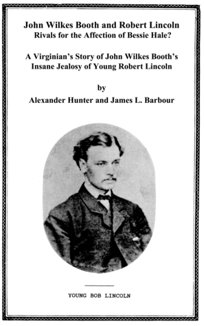 John Wilkes Booth and Robert Lincoln: Rivals in Love?  by  James L. Barbour