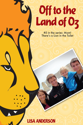 Off to the Land of Oz Part 5: Mom! Theres a Lion in the Toilet!  by  Lisa Anderson