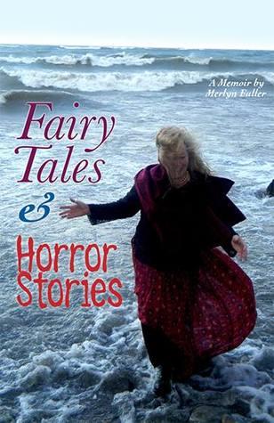 Fairy Tales & Horror Stories: A Memoir  by  Merlyn Fuller