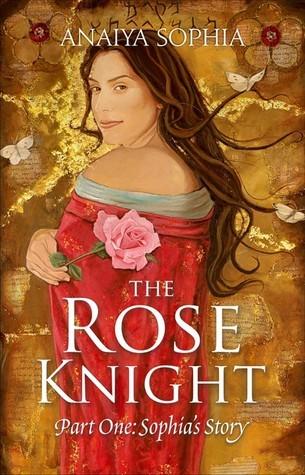 The Rose Knight  by  Anaiya Sophia