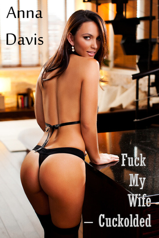 Fuck My Wife: Cuckolded Anna Davis B