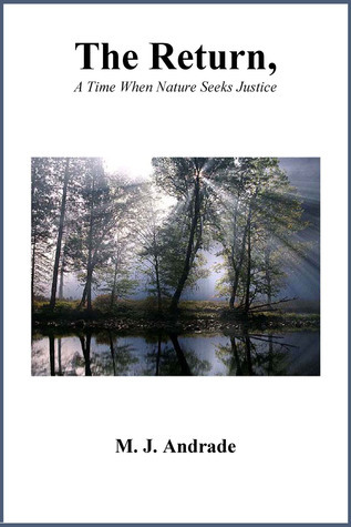 The Return, A Time When Nature Seeks Justice M. J. Andrade