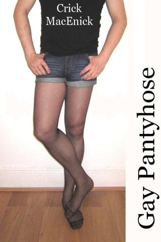 Gay Pantyhose: Nylon Fetish Fantasies  by  Crick MacEnick