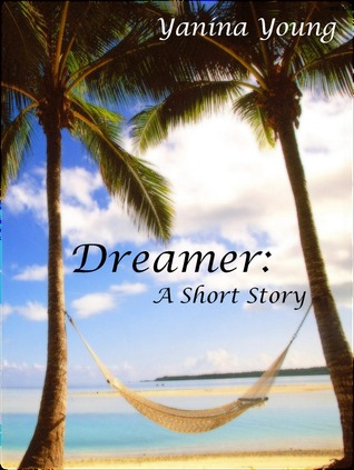 Dreamer: A Short Story Yanina Young