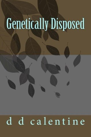 Genetically Disposed D.D. Calentine