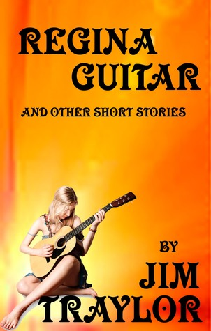 Regina Guitar and other Short Stories Jim Traylor