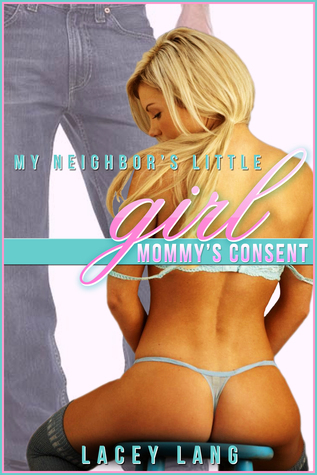 My Neighbors Little Girl: Mommys Consent  by  Lacey Lang