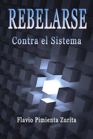 Rebelarse Contra el Sistema Flavio Pimienta