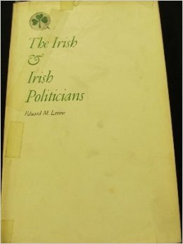 The Irish and Irish Politicians: A Study of Cultural and Social Alienation  by  Edward M. Levine