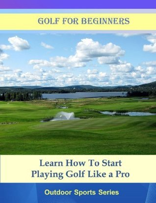 Golf For Beginners (Outdoor Sports Series) Arthur K.