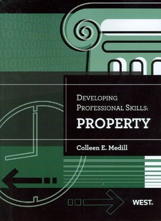 Medills Developing Professional Skills: Property  by  Colleen E. Medill