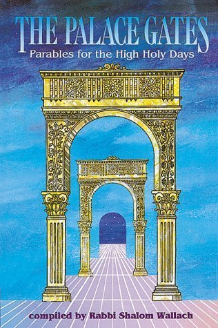 The palace gates: Parables for the High Holy Days  by  Shalom Meir Wallach