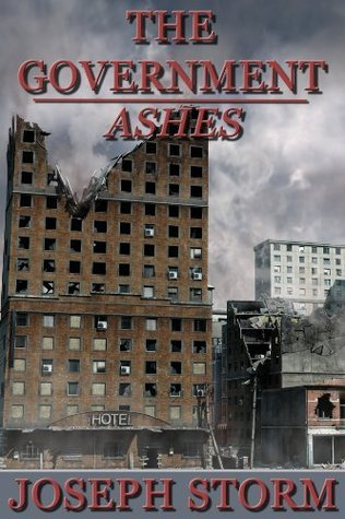 The Government: Ashes (Book 3)  by  Joseph Storm