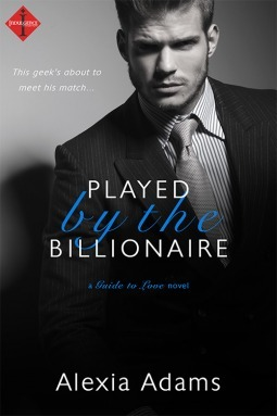 Played  by  the Billionaire (Guide to Love, #1) by Alexia Adams