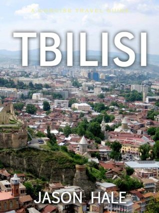 Tbilisi, Georgia: A Concise Travel Guide  by  Jason Hale