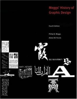 History of Graphic Design Fourth (4th) Edition- By Philip B. Meggs and Alston W. Purvis  by  Wiley (4th Ed)