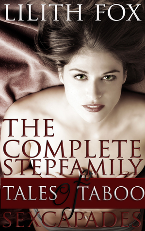 The Complete Stepfamily Sexcapades  by  Lilith Fox
