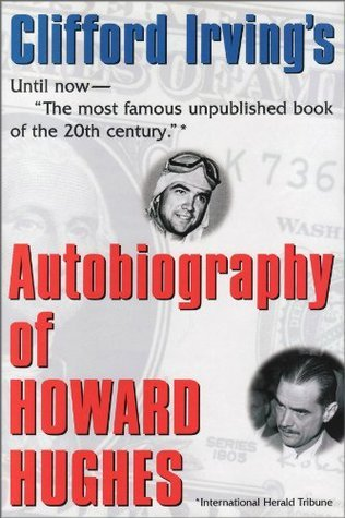 AUTOBIOGRAPHY OF HOWARD HUGHES: Confessions of an Unhappy Billionaire  by  Clifford Irving