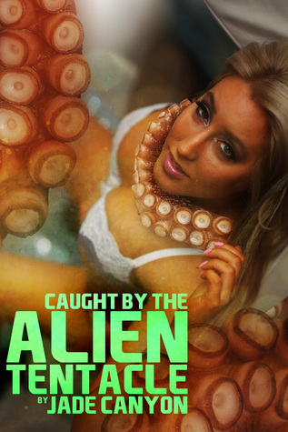 Caught  by  the Alien Tentacle by Jade Canyon