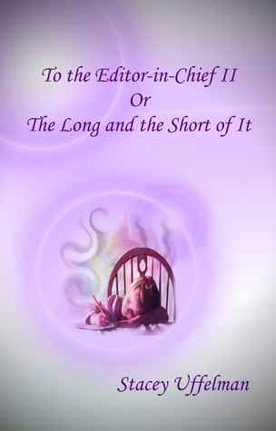 To the Editor in Chief II: or, the Long and the Short of It  by  Stacey Uffelman