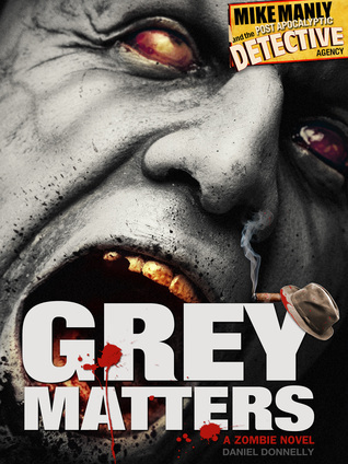 Mike Manly and the Post Apocalyptic Detective Agency: Grey Matters  by  Daniel Donnelly