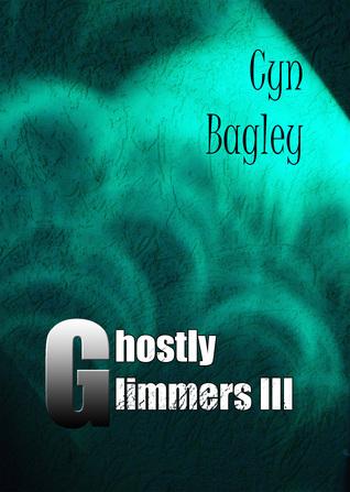 Ghostly Glimmers III  by  Cyn Bagley
