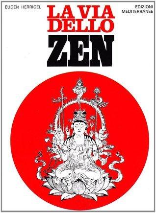 La via dello zen  by  Eugen Herrigel