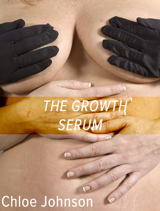 The Growth Serum  by  Chloe Johnson