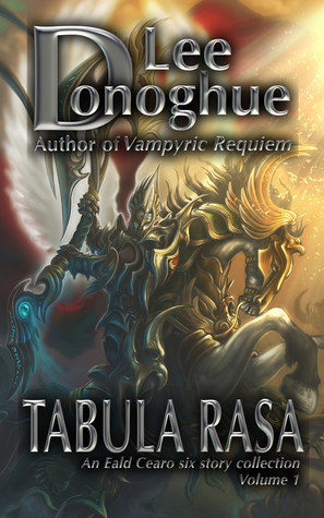Tabula Rasa (Eald Cearo Six Story Collections Volume 1: Stories 1-6) Lee Donoghue