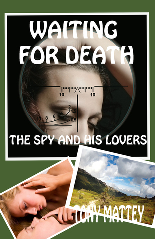Waiting for Death: The Spy and His Lovers  by  Tony Mattey