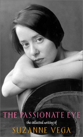 The Passionate Eye:: The Collected Writing of Suzanne Vega  by  Suzanne Vega