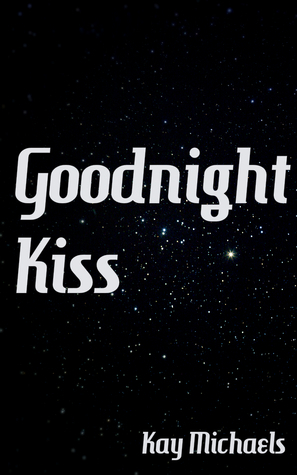 Goodnight Kiss  by  Kay  Michaels