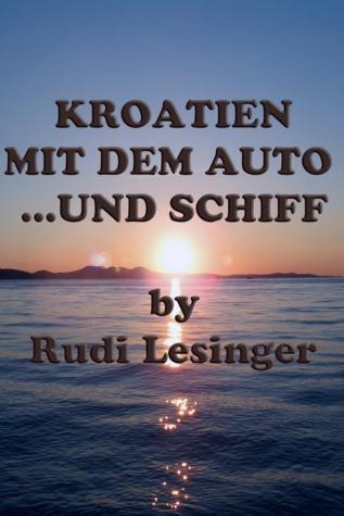 Kroatien mit dem Auto...und Schiff  by  Rudi Lesinger