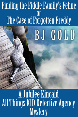 Finding The Fiddle Familys Feline: or--The Case of Forgotten Freddy  by  B.J. Gold