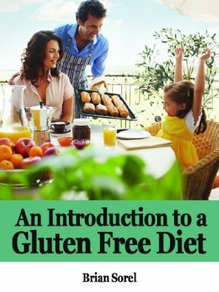 Introduction to a Gluten Free Diet  by  Brian Sorel