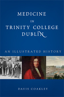 Medicine in Trinity College Dublin: An Illustrated History  by  Davis Coakley