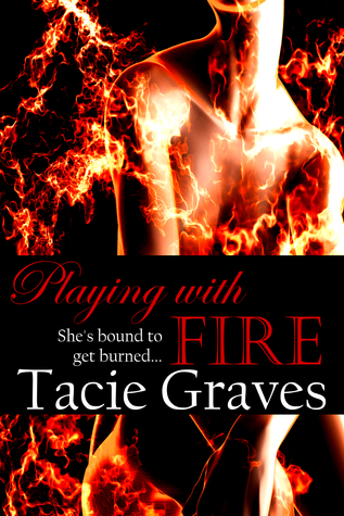 Playing With Fire  by  Tacie Graves