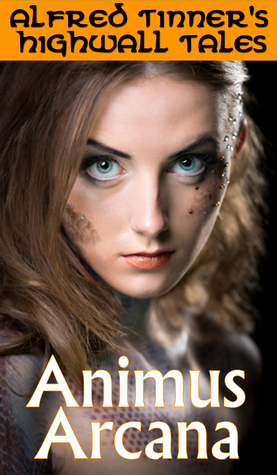 Animus Arcana: A Highwall Tale  by  Alfred Tinner