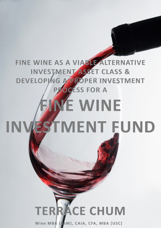 Fine Wine as a Viable Alternative Investment Asset Class & Developing a Proper Investment Process for a Fine Wine Investment Fund Terrace Chum