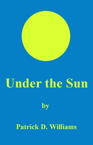 Under the Sun Patrick D. Williams