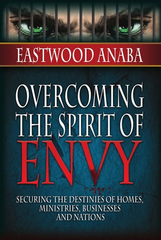 Overcoming The Spirit Of Envy  by  Eastwood Anaba