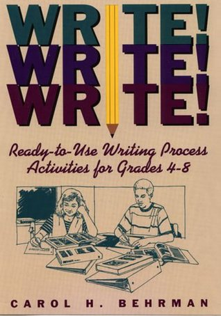Write! Write! Write!: Ready To Use Writing Process Activities For Grades 4 8  by  Carol H. Behrman