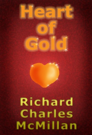 Heart of Gold  by  Richard Charles Mcmillan