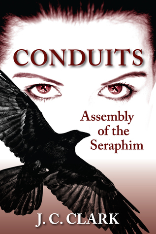 Conduits: Assembly Of The Seraphim  by  J.C. Clark