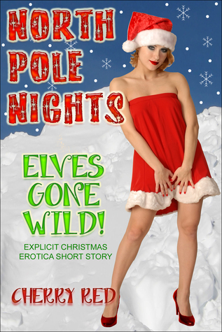 North Pole Nights: Elves Gone Wild! - Explicit Christmas Erotica Short Story  by  Cherry Red