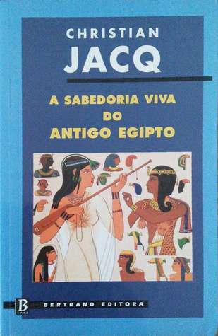 A Sabedoria Viva do Antigo Egipto  by  Christian Jacq