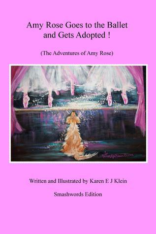 Amy Rose Goes to the Ballet and Gets Adopted! Karen E J Klein