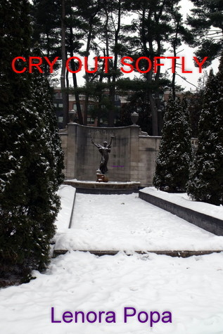 Cry Out Softly  by  Lenora Popa