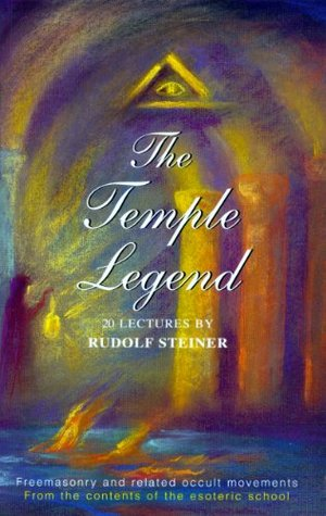 The Temple Legend: Freemasonry and Related Occult Movements from the Contents of the Esoteric School Rudolf Steiner